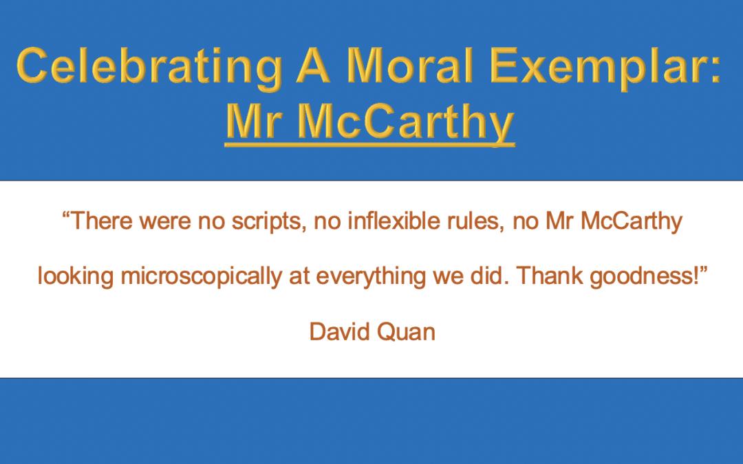 Celebrating A Moral Exemplar: Mr McCarthy